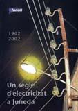 Un segle d'electricitat a Juneda. 1902-2002